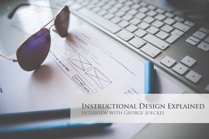 Instructional Design Explained Interview With George Joeckel