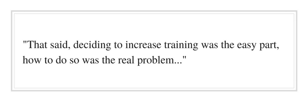 cThat said, deciding to increase training was the easy part, how to do so was the real problem